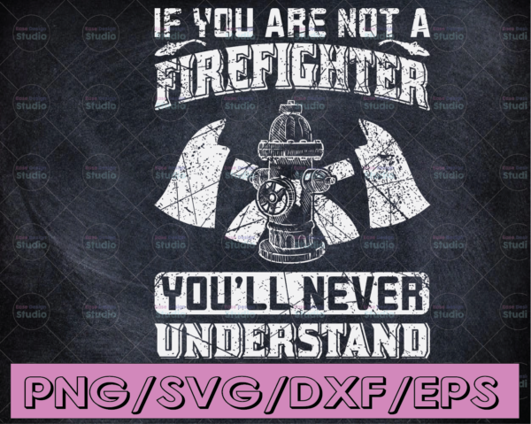 WTMETSY16122020 04 102 Vectorency If you are not a firefighter you'll never understand firefighter png, firefighter man png , firefighter PNG for Sublimation