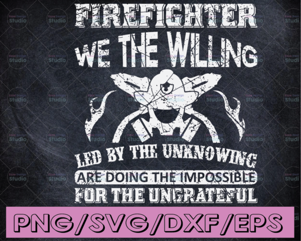 WTMETSY16122020 04 104 Vectorency Firefighter we the willing led by the unknowing svg design, for digital download t-svg design download