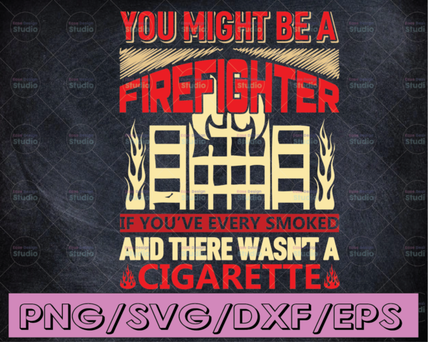 WTMETSY16122020 04 106 Vectorency You Might Be A Firefighter If You've every Smoked And There Wasn't A Cigratte firefighter svg, fireman svg, firefighter cut file