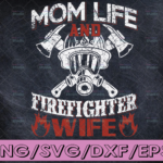 WTMETSY16122020 04 107 Vectorency Mom Life Firefighter Wife SVG , Fireman Wife, Fireman Girlfriend, Firefighter, Fire man, Fire Fighter, Digital Download, cut file