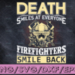 WTMETSY16122020 04 108 Vectorency Death Smiles at Everyone, Firefighters Smile Back - SVG Silhouette Cut Files - Jpeg, Svg, Eps, Png, Gsp - High Resolution - Clipart