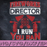 WTMETSY16122020 04 110 Vectorency 4th Of July Svg Fireworks Director Svg I run You ran Svg Cut File Dxf Eps Svg Fourth Of July Independence Day Merica Download