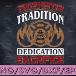 WTMETSY16122020 04 111 Vectorency Firefighter Tradition Dedication Sacrifice svg firefighter svg, fireman svg, firefighter cut file, fireman cut files