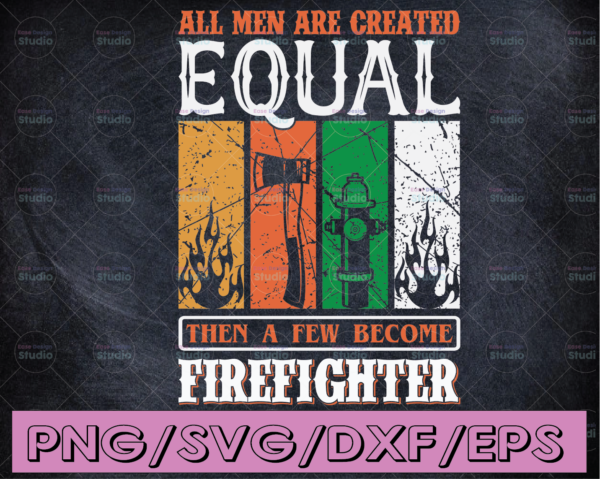 WTMETSY16122020 04 112 Vectorency All men are created equal, then a few become firefighter, Thin Red Line SVG, FireFighter SVG, American Flag SVG, FireFighter Support