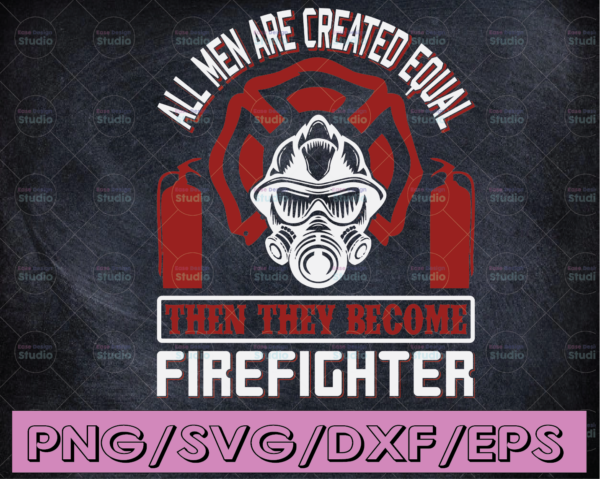 WTMETSY16122020 04 115 Vectorency All men are created equal, then they become firefighter, Thin Red Line SVG, FireFighter SVG, American Flag SVG, FireFighter Support