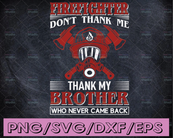WTMETSY16122020 04 116 Vectorency Firefighter Don't Thank Me Thank Me Brothers Who Never Came Back firefighter svg, fireman svg, firefighter cut file, fireman cut files