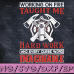 WTMETSY16122020 04 118 Vectorency Working On Fire Taught Me Hard Work And Every Curse Word Imaginable SVG - Firefighter SVG firefighter svg, fireman svg, firefighter cut file