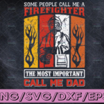 WTMETSY16122020 04 119 Vectorency Some People Call Me Firefighter The Most Importan Call Me Dad SVG, Firefighter Svg, Father Day Svg, Father Svg, Dad Svg, Gift For Dad Cricut