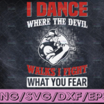 WTMETSY16122020 04 120 Vectorency I Dance Where The Evil Walks I Fight Where You Fear SVG png - Firefighter SVG firefighter svg, fireman svg, firefighter cut file