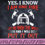WTMETSY16122020 04 123 Vectorency Yes I Know I Am On Fire Let Me Finish This Weld And I Will Put It Out SVG png - Firefighter SVG firefighter svg, fireman svg