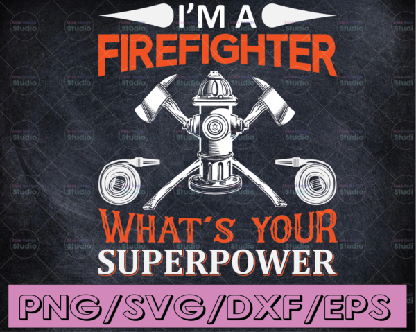 WTMETSY16122020 04 131 Vectorency I'm A Firefighter Svg, What's Your Superpower Svg, Firefighter svg, fireman svg, firefighter cut file, fireman Files for Cricut