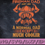 WTMETSY16122020 04 132 Vectorency Fireman Dad Just Like A Normal Dad But Much Cooler Firefighter SVG Png Father's Day gift, Gift for Dad, New Dad Gifts, Father's Day Svg