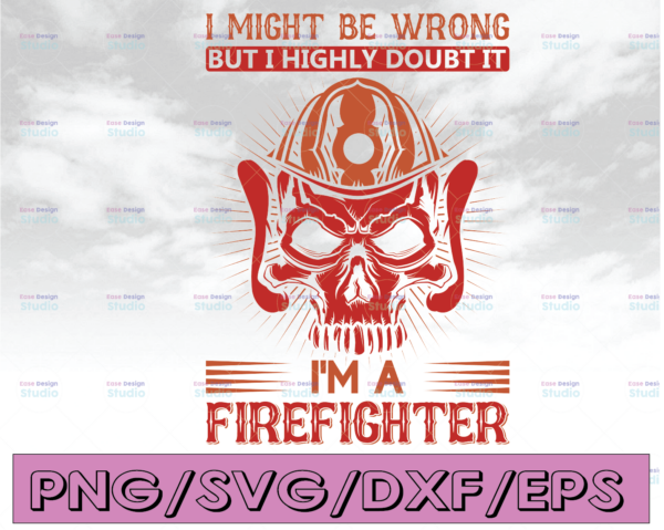 WTMETSY16122020 04 133 Vectorency I might be wrong but I highly doubt it, I'm A Firefighter firefighter svg, fireman svg, Svg digital files, svg, dxf, png, diy vinyl decals