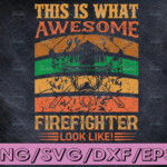 WTMETSY16122020 04 137 Vectorency This Is What Awesome Firefighter Look Like! Firefighter Pride and Honor firefighter flag svg, fireman svg, fire department svg