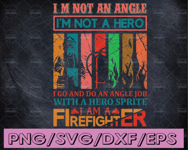 WTMETSY16122020 04 140 Vectorency I'm Not An Angle I'm Not A Hero I 'm A Firefighter firefighter flag svg, fireman svg, fire department svg, thin red line svg, red line svg