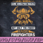 WTMETSY16122020 04 141 Vectorency All Moms Are Created Equal But Only The Finest firefighter flag svg, fireman svg, fire department svg, thin red line svg, red line svg