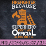 WTMETSY16122020 04 142 Vectorency Firefighter Because Superhero Isn't An Official Job Title firefighter flag svg, fireman svg, fire department svg, thin red line svg