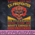 WTMETSY16122020 04 143 Vectorency There Are No Ex-Firefighter our titel is earned never given firefighter flag svg, fireman svg, fire department svg, thin red line svg