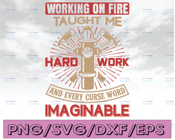 WTMETSY16122020 04 146 Vectorency Working On Fire Taughter Me Hard Work And Every Curse Word Imaginable firefighter flag svg, fireman svg, fire department svg, thin red line