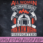 WTMETSY16122020 04 147 Vectorency All Woman Are Created Equal Then A Few Become Firefighters firefighter flag svg, fireman svg, fire department svg, thin red line svg