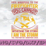 WTMETSY16122020 04 150 Vectorency Fate Whispers To The Firefighter you cannot Withstand This Storm firefighter flag svg, fireman svg, fire department svg, thin red line svg