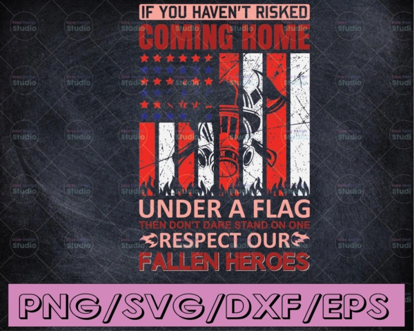 WTMETSY16122020 04 152 Vectorency If you Haven't Risked Coming Home Under A Flag Then Don't Dare firefighter png, firefighter man png , firefighter PNG for Sublimation