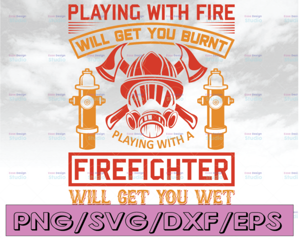 WTMETSY16122020 04 153 Vectorency Playing With Fire Will Get You Burnt Playing with A Firefighter Will Get You Wet firefighter flag svg, fireman svg, fire department svg