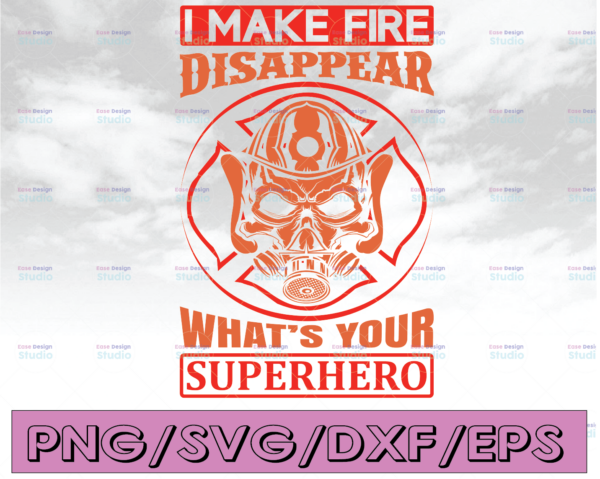 WTMETSY16122020 04 154 Vectorency I Make Fire Disappear What's Your Superhero firefighter flag svg, fireman svg, fire department svg, thin red line svg, red line svg
