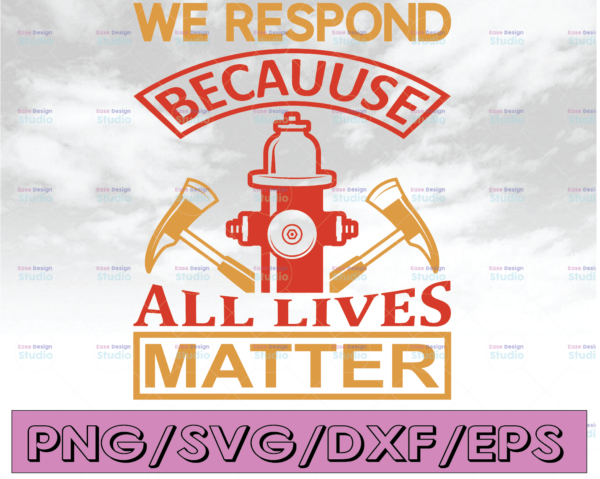 WTMETSY16122020 04 155 Vectorency We Respond Because All Lives Matter firefighter flag svg, fireman svg, fire department svg, thin red line svg, red line svg