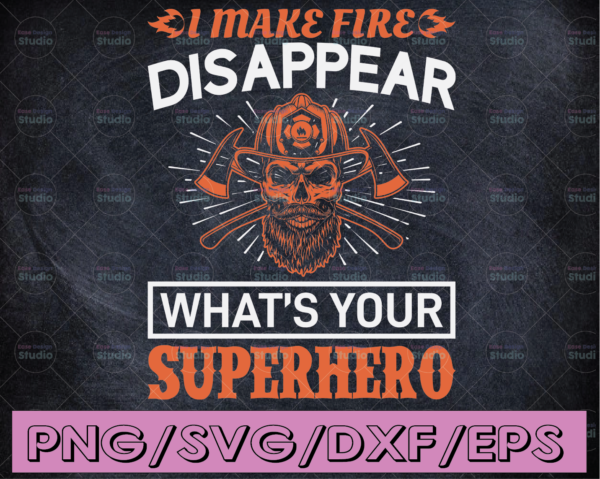 WTMETSY16122020 04 157 Vectorency I Make Fire Disappear What's Your Superhero firefighter flag svg, fireman svg, fire department svg, thin red line svg, red line svg