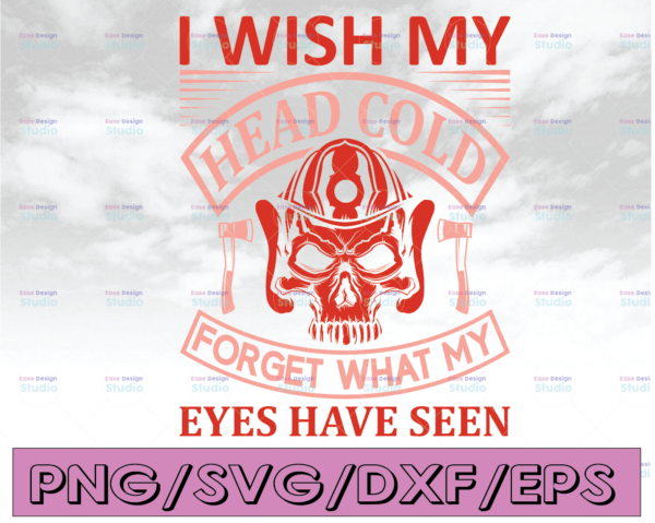 WTMETSY16122020 04 158 Vectorency I Wish My Head Cold Forget What My Eyes Have Seen firefighter flag svg, fireman svg, fire department svg, thin red line svg, red line svg
