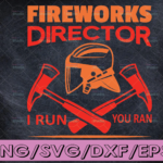 WTMETSY16122020 04 161 Vectorency Fireworks Director I Run You Ran firefighter flag svg, fireman svg, fire department svg, thin red line svg, red line svg