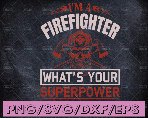 WTMETSY16122020 04 162 Vectorency I'm A Firefighter What's Your Superpower firefighter flag svg, fireman svg, fire department svg, thin red line svg, red line svg