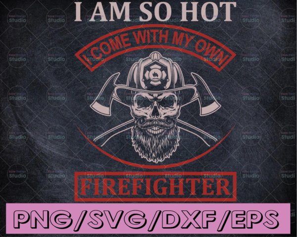 WTMETSY16122020 04 167 Vectorency I Am So Hot I Come With My Own Firefighter firefighter flag svg, fireman svg, fire department svg, thin red line svg, red line svg