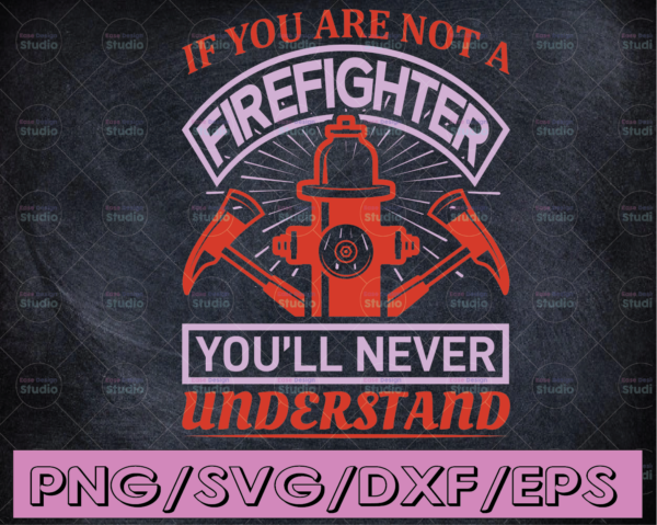 WTMETSY16122020 04 169 Vectorency If You Are Not A Firefighter You'll Never Understand firefighter flag svg, fireman svg, fire department svg, thin red line svg, red line svg
