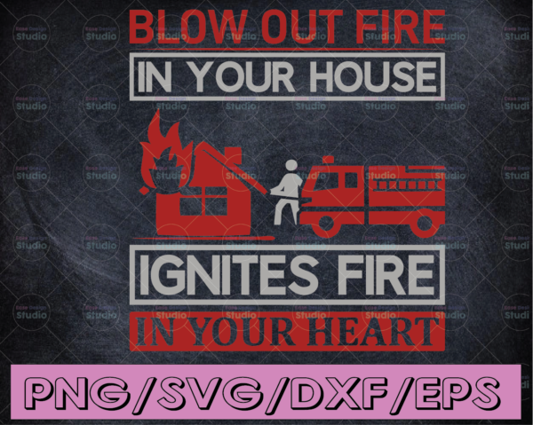 WTMETSY16122020 04 171 Vectorency Blow Out Fire In Your House Ignites Fire In your Heart firefighter flag svg, fireman svg, fire department svg, thin red line svg, red line