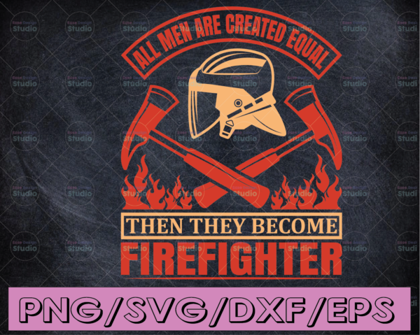 WTMETSY16122020 04 172 Vectorency All Men Are Created Equal Then They Become Firefighter firefighter flag svg, fireman svg, fire department svg, thin red line svg, red line