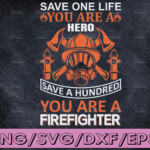 WTMETSY16122020 04 174 Vectorency Save One Life You Are A Hero Save A Hundred You Are A Firefighter firefighter flag svg, fireman svg, fire department svg, thin red line svg