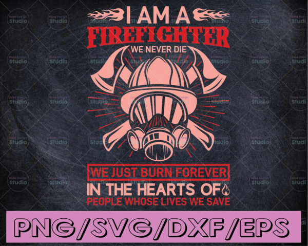 WTMETSY16122020 04 177 Vectorency I Am A Firefighter We Never Die We Just Burn Forever In The Hearts Of People firefighter flag svg, fireman svg, fire department svg