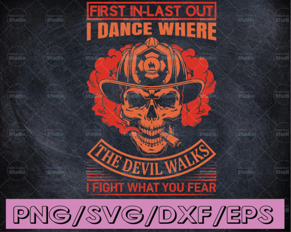 WTMETSY16122020 04 178 Vectorency First In-last Out I Dance Where The Devil Walks I Fight What you Fear firefighter flag svg, fireman svg, fire department svg