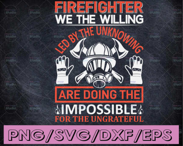 WTMETSY16122020 04 179 Vectorency Firefighter We The Willing Led By The Unknowing Are Doing The Impossible firefighter flag svg, fireman svg, fire department svg