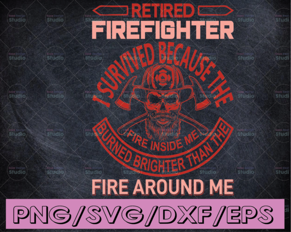WTMETSY16122020 04 180 Vectorency Retired Firefighter I Survived Because The Fire Around Me firefighter flag svg, fireman svg, fire department svg, thin red line svg