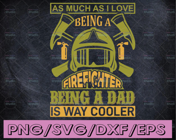 WTMETSY16122020 04 181 Vectorency As Much I Love Being A Firefighter Being A Dad Is Way Cooler firefighter flag svg, fireman svg, fire department svg, thin red line svg