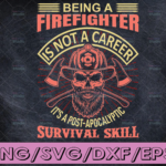 WTMETSY16122020 04 183 Vectorency Being A Firefighter Is Not A Career It's A Post-Apocalyptic Survival Skill firefighter flag svg, fireman svg, fire department svg