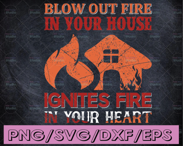 WTMETSY16122020 04 184 Vectorency Blow Out Fire In Your House Ignutes Fire In Your Heart firefighter flag svg, fireman svg, fire department svg, thin red line svg