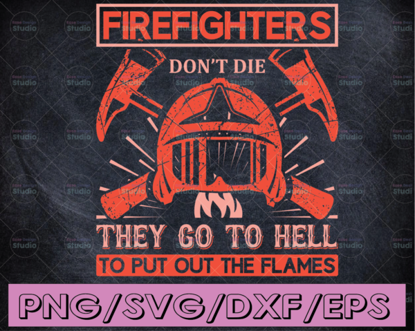 WTMETSY16122020 04 185 Vectorency Firefighters Don't Die They Go to Hell To Put Out The Flames firefighter flag svg, fireman svg, fire department svg