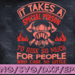 WTMETSY16122020 04 186 Vectorency It Takes A Special Person To Risk So Much For People Who Care So Little firefighter flag svg, fireman svg, fire department svg