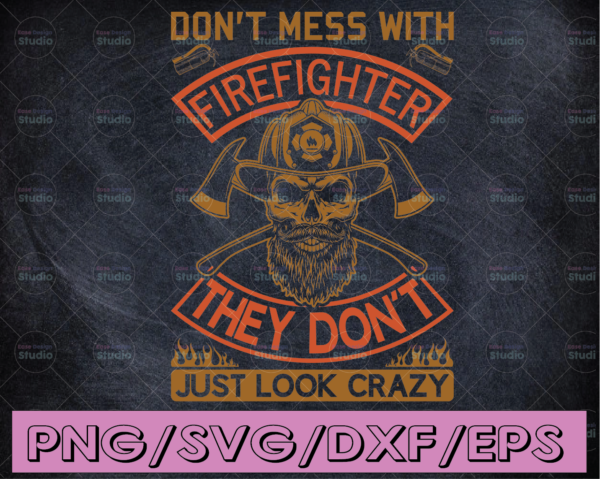WTMETSY16122020 04 187 Vectorency Don't Mess With Firefighter They Don't Just Look Crazy firefighter flag svg, fireman svg, fire department svg, thin red line svg