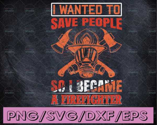 WTMETSY16122020 04 188 Vectorency I Wanted to Save People So I Became A Firefighter firefighter Png for Sublimation flag fireman, fire department, thin red line