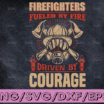 WTMETSY16122020 04 189 Vectorency Firefighters Fueled By Fire Driven By Courage firefighter flag svg, fireman svg, fire department svg, thin red line svg
